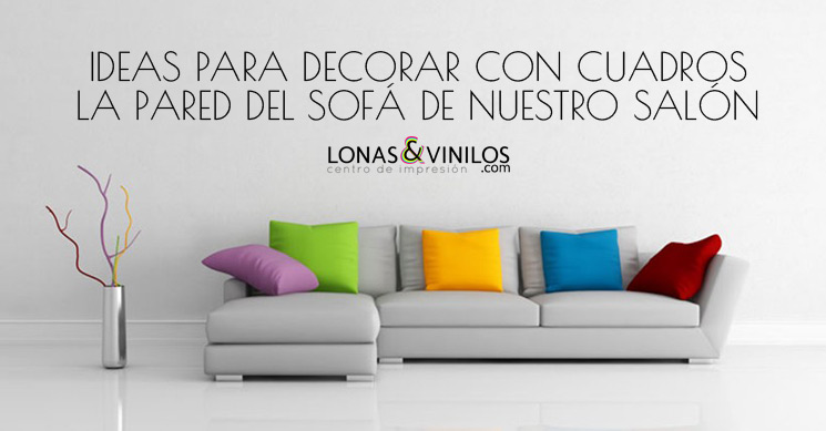 Ideas para decorar con cuadros la pared del sof de nuestro sal n blog lonasyvinilos - Decoracion vinilos salon ...